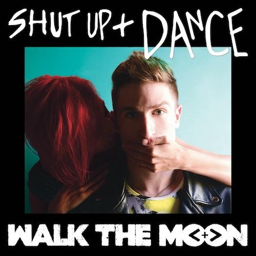 متن و دانلود آهنگ Shut Up And Dance از Walk the Moon