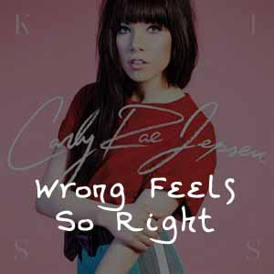 متن و دانلود آهنگ Wrong Feels So Right از Carly Rae Jepsen
