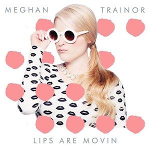ترجمه متن و دانلود آهنگ Lips Are Moving از Meghan Trainor