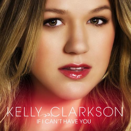 دانلود آهنگ If I Can't Have You از Kelly Clarkson با ترجمه متن آهنگ فارسی