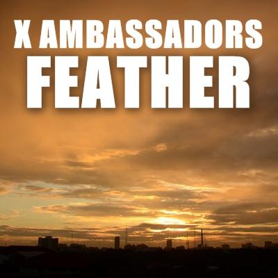 دانلود آهنگ Feather از X Ambassadors با ترجمه متن آهنگ به فارسی